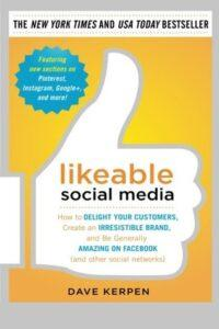 Likeable Social Media, Third Edition: How To Delight Your Customers, Create an Irresistible Brand, & Be Generally Amazing On All Social Networks That Matter Dave Kerpen