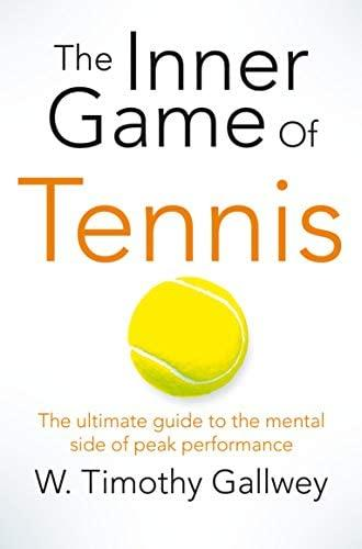 The Inner Game of Tennis - The Ultimate Guide to the Mental Side of Peak Performance