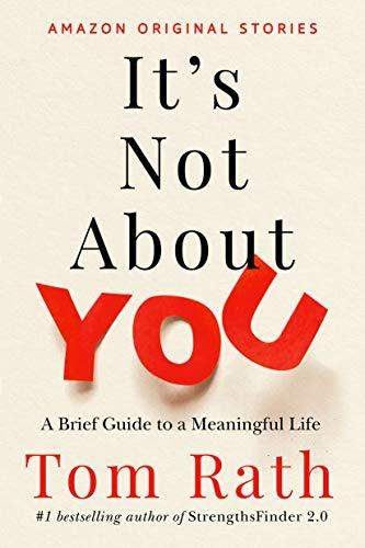 4. It's Not About You: A Brief Guide to a Meaningful Life doitwriters