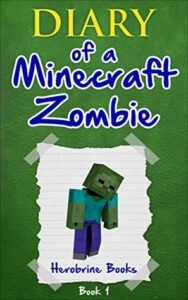 Diary of a Minecraft Zombie Book 1: A Scare of a Dare by Herobrine Books