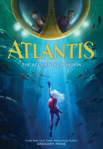 Atlantis: The Accidental Invasion by Gregory Mone