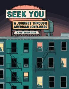 Seek You: A Journey Through American Loneliness by Kristen Radtke