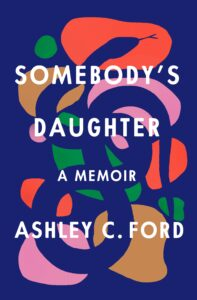Somebody's Daughter by Ashley C. Ford