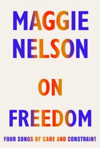 The Myth of Freedom by Maggie Nelson