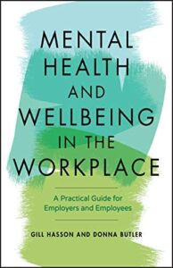 Mental Health and Wellbeing in the Workplace: A Practical Guide for Employers and Employees, Gill Hasson, Donna Butler