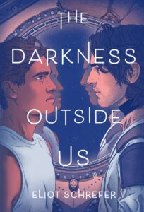 The Darkness Outside Us by Eliot Schrefer